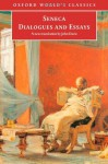Dialogues and Essays (Oxford World's Classics) - Seneca, John Davie
