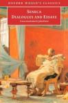 Dialogues and Essays (Oxford World's Classics) - Seneca, John Davie, Tobias Reinhardt