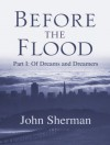 Before the Flood: Of Dreams and Dreamers - John Sherman