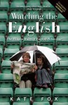 Watching the English: The Hidden Rules of English Behaviour Revised and Updated - Kate Fox