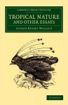 Tropical Nature and Other Essays - Alfred Russel Wallace