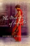 The Melody of Secrets: A Novel - Jeffrey Stepakoff