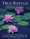 True Refuge: Finding Peace and Freedom in Your Own Awakened Heart - Tara Brach, Cassandra Campbell