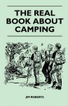 The Real Book about Camping - Jim Roberts