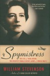Spymistress: The Life of Vera Atkins, the Greatest Female Secret Agent of World War II - William Stevenson