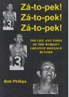 Za-to-pek! Za-to-pek! Za-to-pek!: The Life and Times of the World's Greatest Distance Runner - Bob Phillips