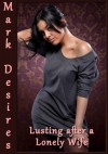 Lusting after a Lonely Wife - Mark Desires