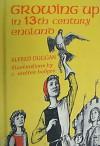 Growing Up in 13th Century England - Alfred Duggan, Margaret Evans Price