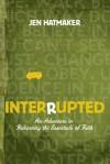 Interrupted: An Adventure in Relearning the Essentials of Faith - Jen Hatmaker, Chuck Misja, Bill Hull, Paul Mascarella