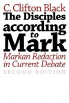 The Disciples According to Mark: Markan Redaction in Current Debate - C. Clifton Black