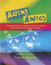 Acting Antics: A Theatrical Approach to Teaching Social Understanding to Kids and Teens with Asperger Syndrome - Cindy Schneider, Tony Attwood