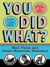 You Did What?: Mad Plans and Incredible Mistakes - Bill Fawcett, Brian M. Thomsen