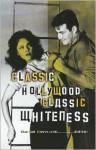Classic Hollywood, Classic Whiteness - Daniel Bernardi