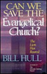 Can We Save the Evangelical Church?: The Lion Has Roared - Bill Hull