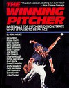 The Winning Pitcher: Baseball's Top Pitchers Demonstrate What It Takes to Be an Ace - Tom House