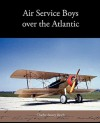 Air Service Boys Over the Atlantic - Charles Amory Beach