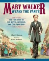 Mary Walker Wears the Pants: The True Story of the Doctor, Reformer, and Civil War Hero - Cheryl Harness, Carlo Molinari