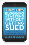 Blogging & Tweeting Without Getting Sued: A Global Guide to the Law for Anyone Writing Online - Mark Pearson