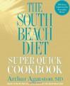 The South Beach Diet Super Quick Cookbook - Arthur Agatston