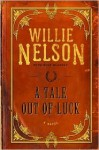 A Tale Out of Luck - Willie Nelson, Mike Blakely