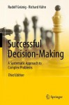 Successful Decision-Making: A Systematic Approach to Complex Problems - Rudolf Grxfcnig, Richard Kxfchn, Anthony Clark, Claire O'Dea, Maude Montani