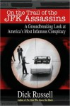 On the Trail of the JFK Assassins: A Revealing Look at America's Most Infamous Unsolved Crime - Dick Russell