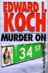 Murder On 34th Street - Edward I. Koch, Wendy Corsi Staub, Herbert Resnicow