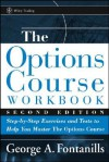 The Options Course Workbook: Step-by-Step Exercises and Tests to Help You Master the Options Course (Wiley Trading) - George A. Fontanills