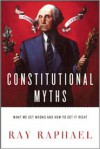 Constitutional Myths: What We Get Wrong and How to Get It Right - Ray Raphael