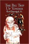The Big Trip Up Yonder - Kurt Vonnegut