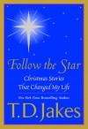 Follow the Star: Christmas Stories That Changed My Life - T.D. Jakes