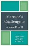 Marcuse's Challenge to Education - Douglas M. Kellner, Clayton Pierce, K. Daniel Cho, Tyson Lewis