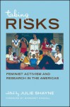 Taking Risks: Feminist Activism and Research in the Americas - Julie D. Shayne
