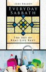Everyday Sabbath: The Art of Real-Life Rest - Judi Braddy
