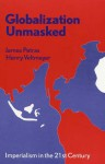 Globalization Unmasked: Imperialism in the 21st Century - James F. Petras, Henry Veltmeyer