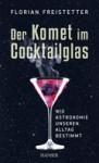 Der Komet im Cocktailglas: Wie Astronomie unseren Alltag bestimmt - Florian Freistetter