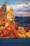 Introducing the Ancient Greeks: From Bronze Age Seafarers to Navigators of the Western Mind - Edith Hall