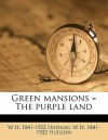 Green Mansions = the Purple Land - William Henry Hudson