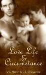 Love Life & Circumstance - J.T. Cheyanne, V.L. Moon