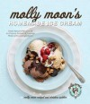 Molly Moon's Homemade Ice Cream: Sweet Seasonal Recipes for Ice Creams, Sorbets, and Toppings Made with Local Ingredients - Molly Moon-Neitzel, Christina Spittler, Kathryn Barnard