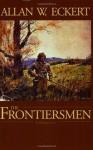 The Frontiersmen: A Narrative - Allan W. Eckert