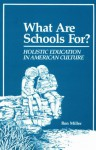 What Are Schools For?: Holistic Education in American Culture - Ron Miller