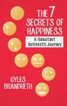 The 7 Secrets of Happiness: A Reluctant Optimist's Journey - Gyles Brandreth