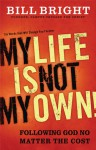 My Life Is Not My Own: Following God No Matter the Cost - Bill Bright