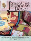 Sew & Quilt Japanese Decor: Contemporary Quilts, Hangings and Pillows for the Home - Trice Boerens