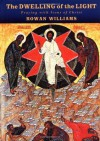 The Dwelling of the Light: Praying with Icons of Christ - Rowan Williams