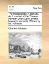 The Masquerade. a Comedy. as It Is Acted at the Theatre-Royal in Drury-Lane, by His Majesty's Servants. Written by Mr. Johnson - Charles R. Johnson