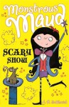 Monstrous Maud: Scary Show - A.B. Saddlewick, Sarah Horne