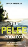 The Pelee Project: One Woman's Escape from Urban Madness - Jane Christmas
