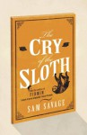 The Cry of the Sloth - Sam Savage